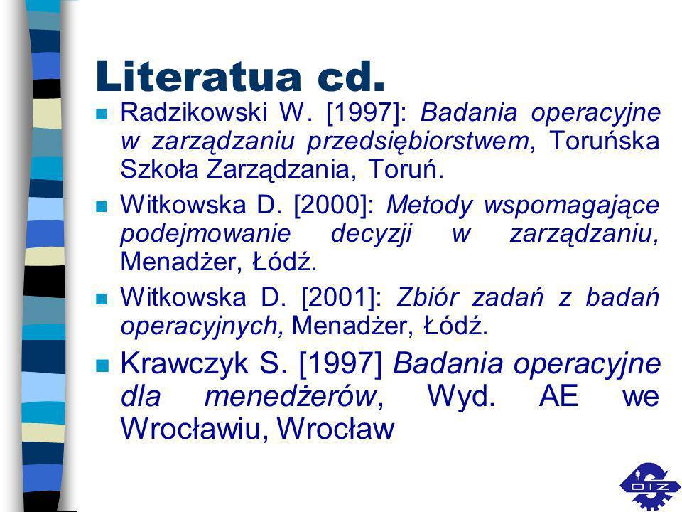 Literatua cd. Radzikowski W. [1997]: Badania operacyjne w zarządzaniu przedsiębiorstwem, Toruńska Szkoła Zarządzania, Toruń.